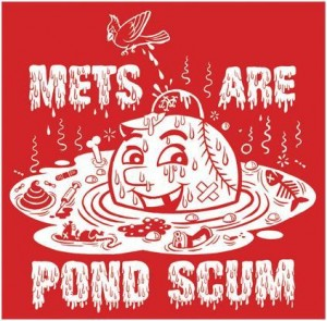The Mets certainly ARE Pond Scum.